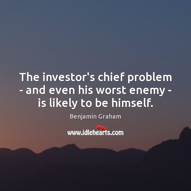 Image, The investor's chief problem – and even his worst enemy – is likely to be himself.