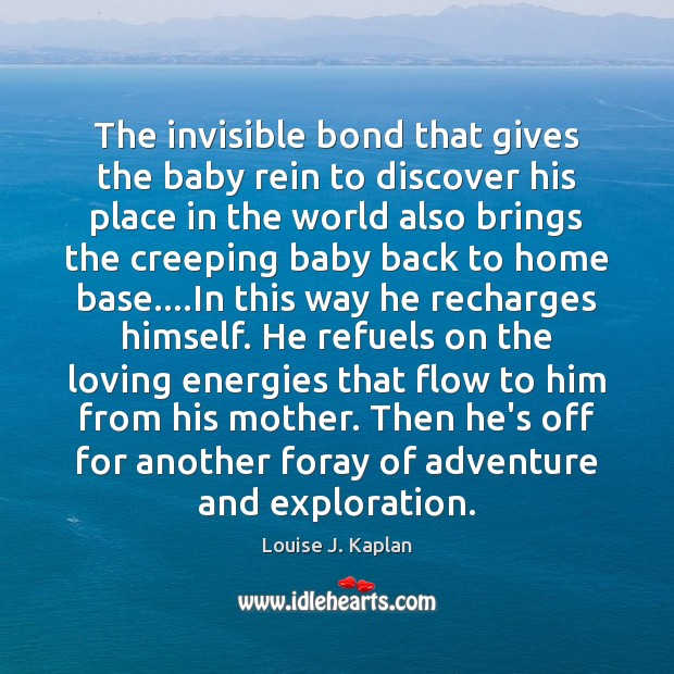 The invisible bond that gives the baby rein to discover his place Louise J. Kaplan Picture Quote