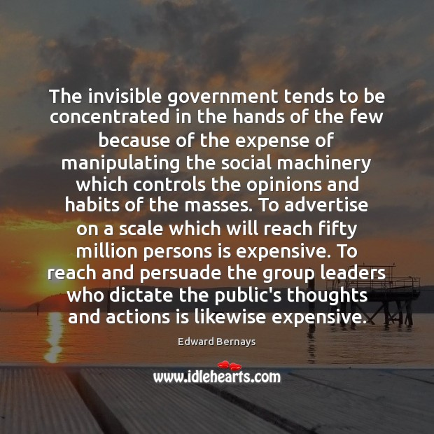 The invisible government tends to be concentrated in the hands of the Edward Bernays Picture Quote