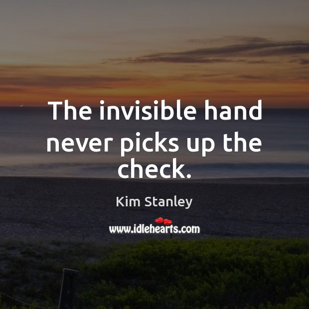 The invisible hand never picks up the check. Image