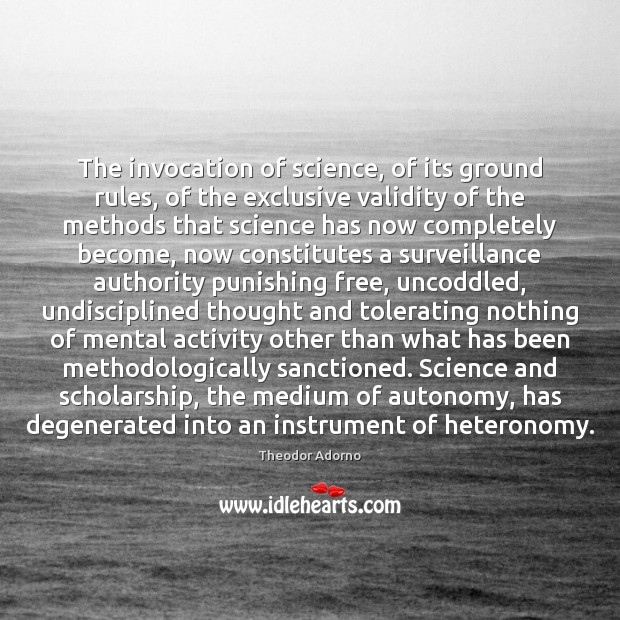 The invocation of science, of its ground rules, of the exclusive validity Image
