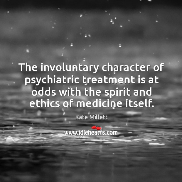 The involuntary character of psychiatric treatment is at odds with the spirit and ethics of medicine itself. Image