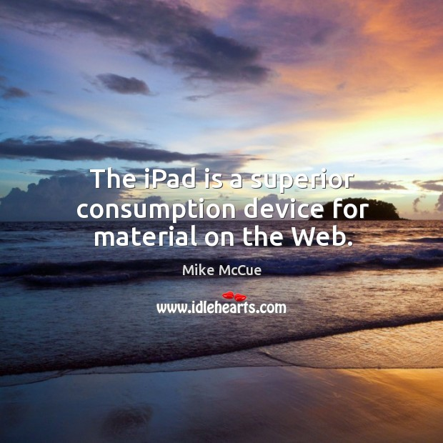The iPad is a superior consumption device for material on the Web. Image