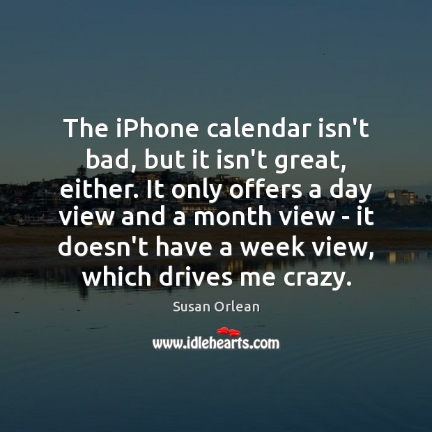 The iPhone calendar isn't bad, but it isn't great, either. It only Susan Orlean Picture Quote