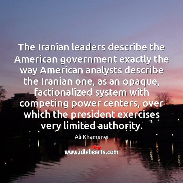 The Iranian leaders describe the American government exactly the way American analysts Ali Khamenei Picture Quote