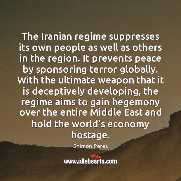 The Iranian regime suppresses its own people as well as others in Shimon Peres Picture Quote