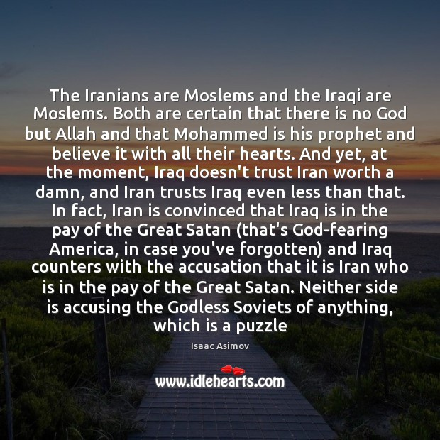 The Iranians are Moslems and the Iraqi are Moslems. Both are certain Image