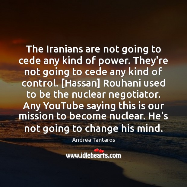 Image, The Iranians are not going to cede any kind of power. They're