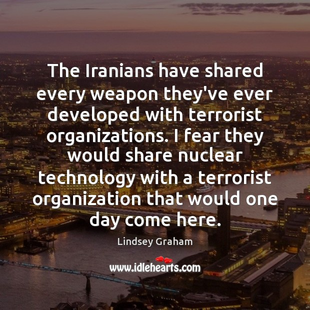 The Iranians have shared every weapon they've ever developed with terrorist organizations. Image