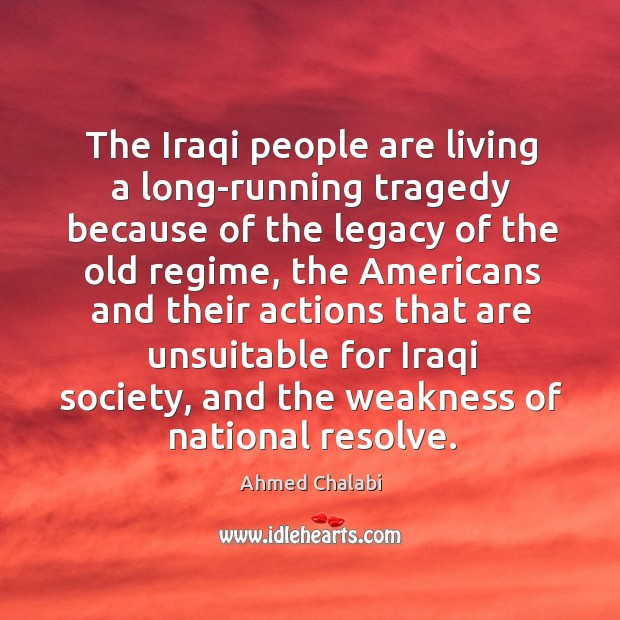 The iraqi people are living a long-running tragedy because of the legacy of the old regime Image