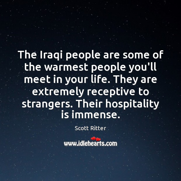 The Iraqi people are some of the warmest people you'll meet in Scott Ritter Picture Quote