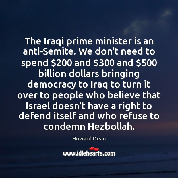 The Iraqi prime minister is an anti-Semite. We don't need to spend $200 Image