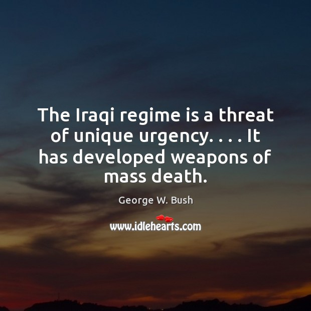 Image, The Iraqi regime is a threat of unique urgency. . . . It has developed