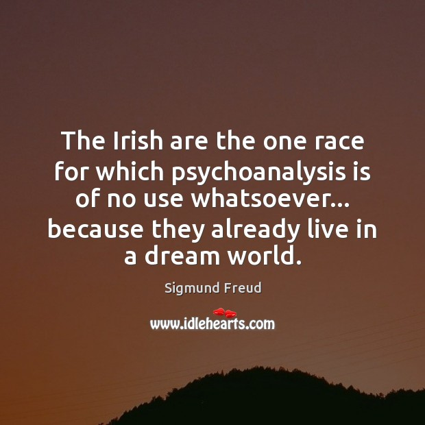 The Irish are the one race for which psychoanalysis is of no Image