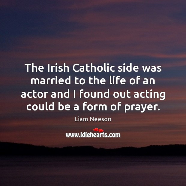 The Irish Catholic side was married to the life of an actor Image