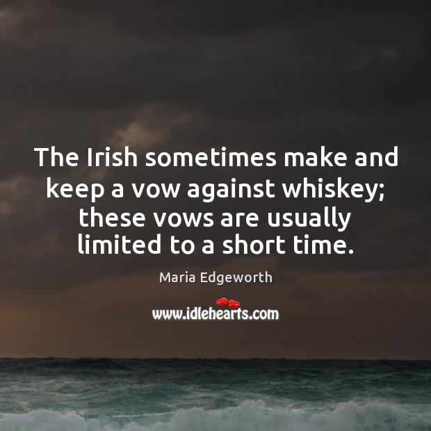 The Irish sometimes make and keep a vow against whiskey; these vows Image