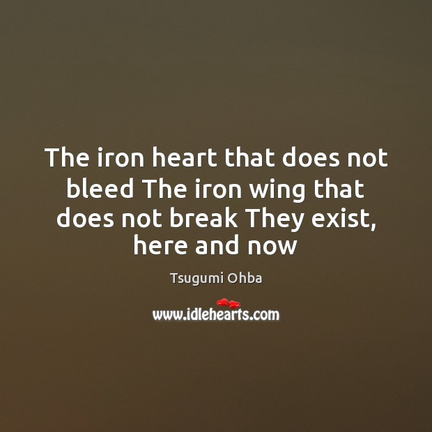 The iron heart that does not bleed The iron wing that does Tsugumi Ohba Picture Quote