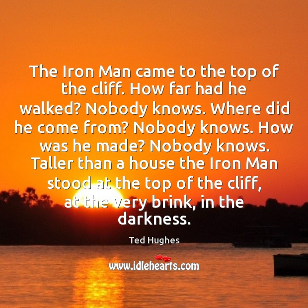 The Iron Man came to the top of the cliff. How far Ted Hughes Picture Quote