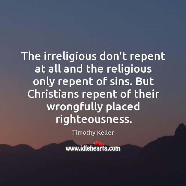 The irreligious don't repent at all and the religious only repent of Image