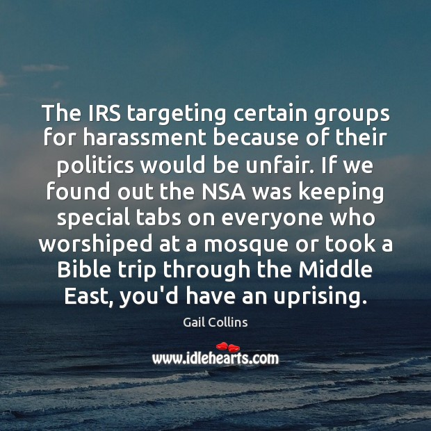 The IRS targeting certain groups for harassment because of their politics would Image