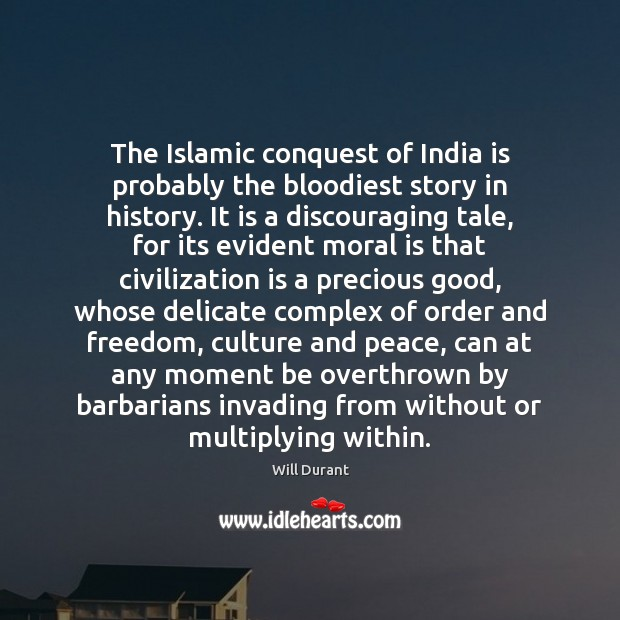 The Islamic conquest of India is probably the bloodiest story in history. Will Durant Picture Quote