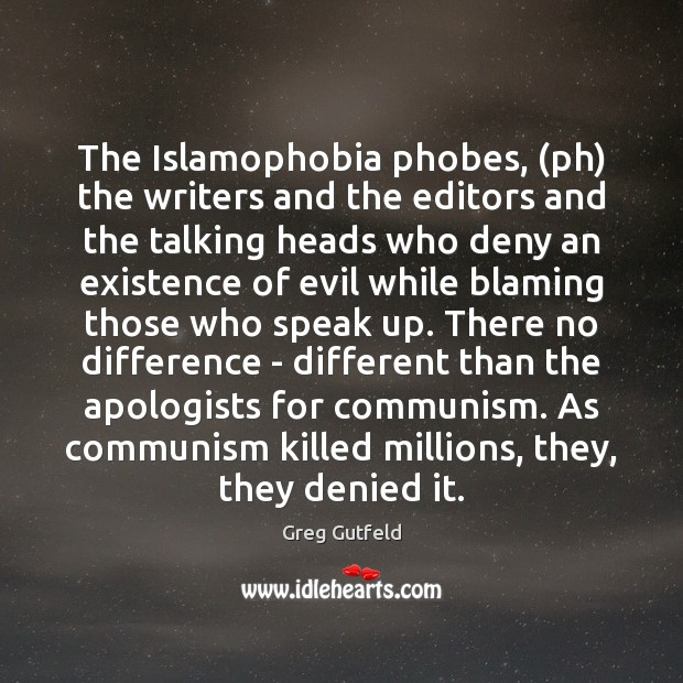 The Islamophobia phobes, (ph) the writers and the editors and the talking Greg Gutfeld Picture Quote