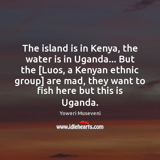 The island is in Kenya, the water is in Uganda… But the [ Image