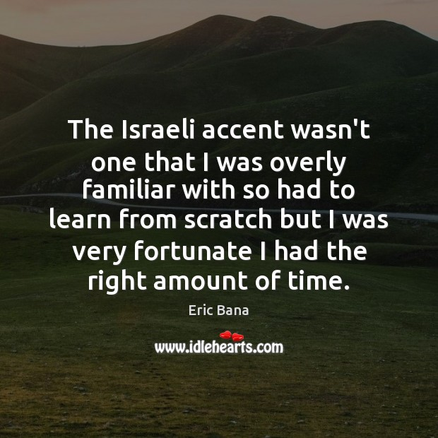 The Israeli accent wasn't one that I was overly familiar with so Image