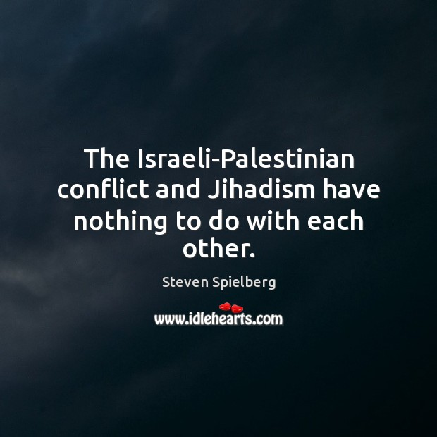 Image, The Israeli-Palestinian conflict and Jihadism have nothing to do with each other.
