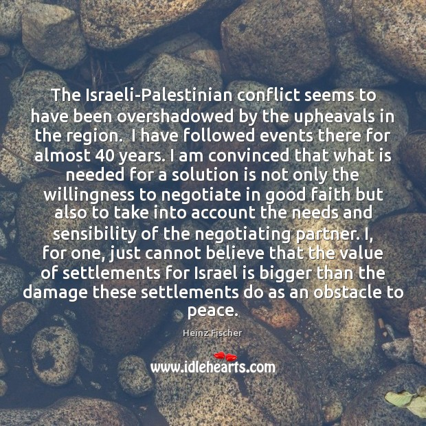 The Israeli-Palestinian conflict seems to have been overshadowed by the upheavals in Solution Quotes Image