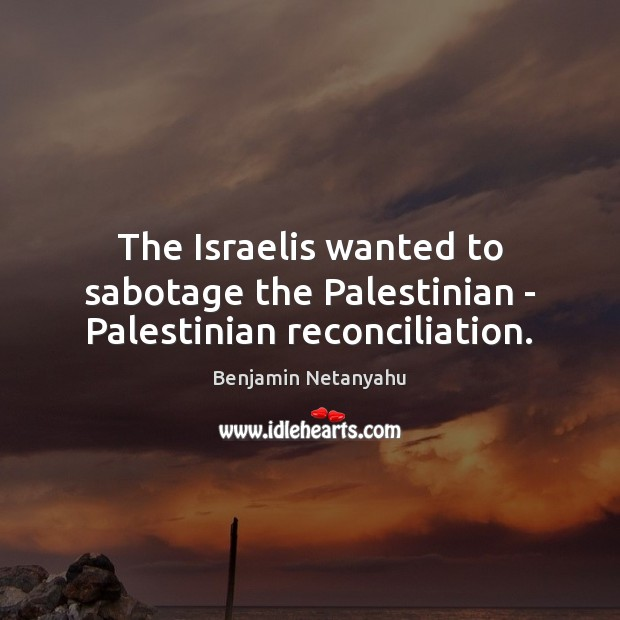 The Israelis wanted to sabotage the Palestinian – Palestinian reconciliation. Image