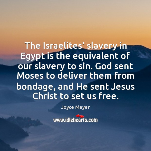 The Israelites' slavery in Egypt is the equivalent of our slavery to Image