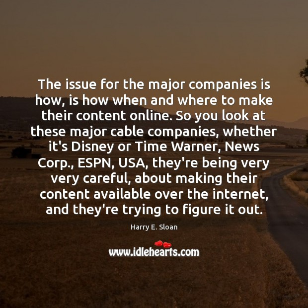 The issue for the major companies is how, is how when and Image