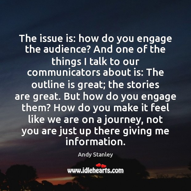 Image, The issue is: how do you engage the audience? And one of
