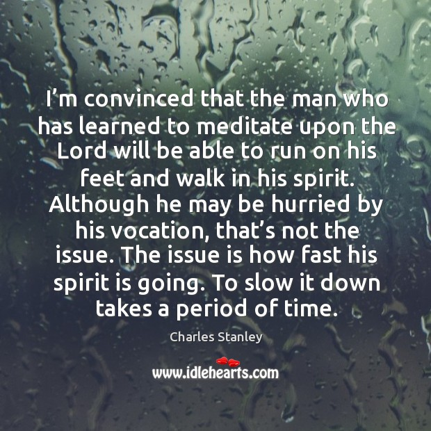 The issue is how fast his spirit is going. To slow it down takes a period of time. Image