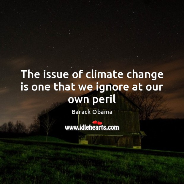 Image, The issue of climate change is one that we ignore at our own peril