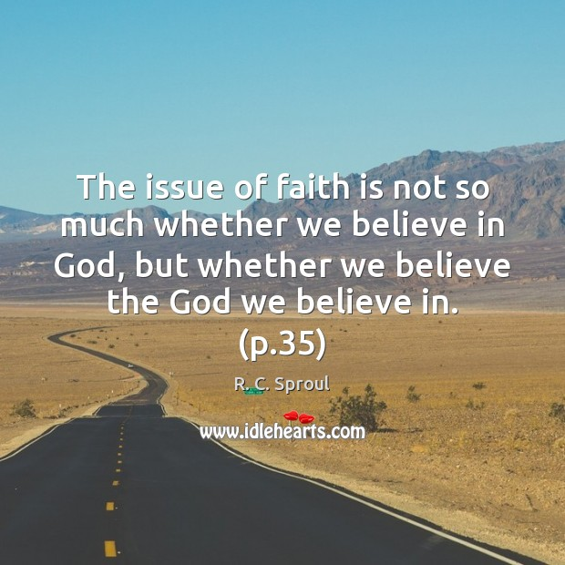 The issue of faith is not so much whether we believe in R. C. Sproul Picture Quote