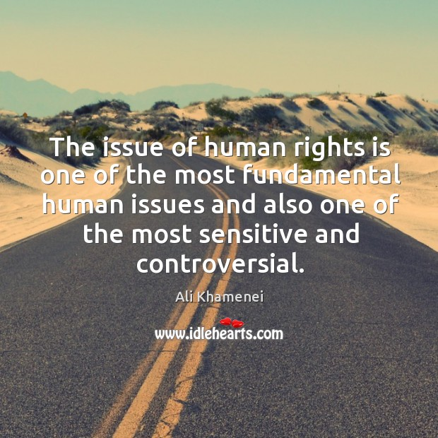 The issue of human rights is one of the most fundamental human Ali Khamenei Picture Quote