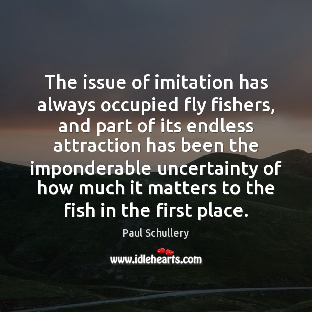 The issue of imitation has always occupied fly fishers, and part of Image