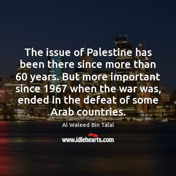The issue of Palestine has been there since more than 60 years. But Al Waleed Bin Talal Picture Quote