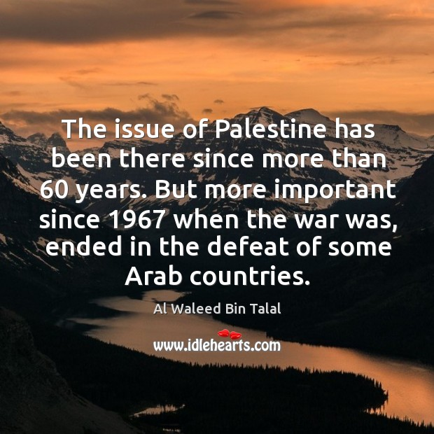 The issue of palestine has been there since more than 60 years. Al Waleed Bin Talal Picture Quote