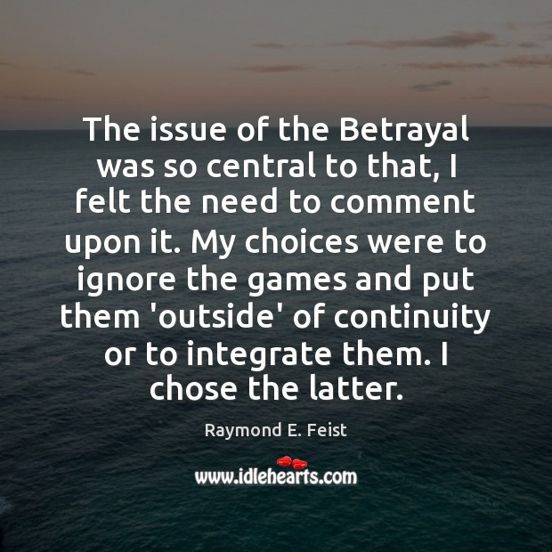The issue of the Betrayal was so central to that, I felt Image