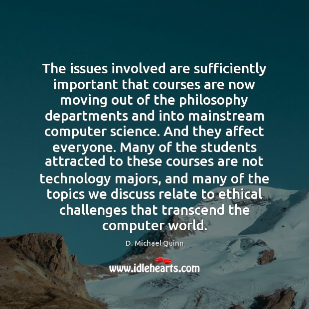 The issues involved are sufficiently important that courses are now moving out Computers Quotes Image