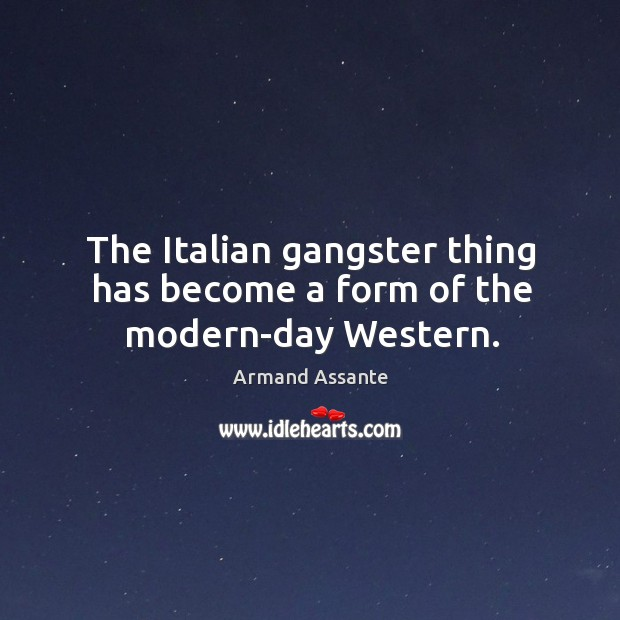The italian gangster thing has become a form of the modern-day western. Image