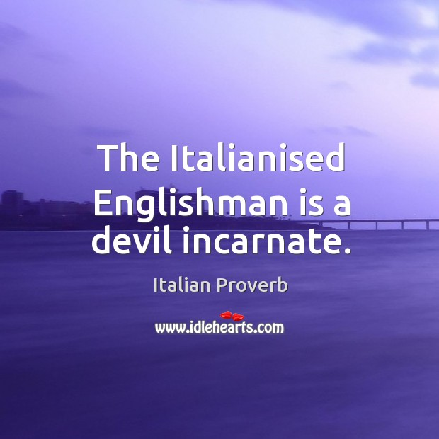 Image, The italianised englishman is a devil incarnate.