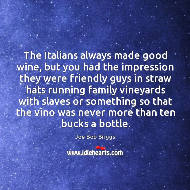 Image, The italians always made good wine, but you had the impression