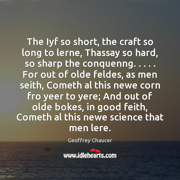 The Iyf so short, the craft so long to lerne, Thassay so Geoffrey Chaucer Picture Quote
