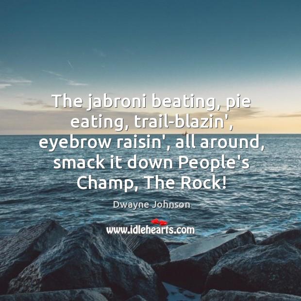 The jabroni beating, pie eating, trail-blazin', eyebrow raisin', all around, smack it Image