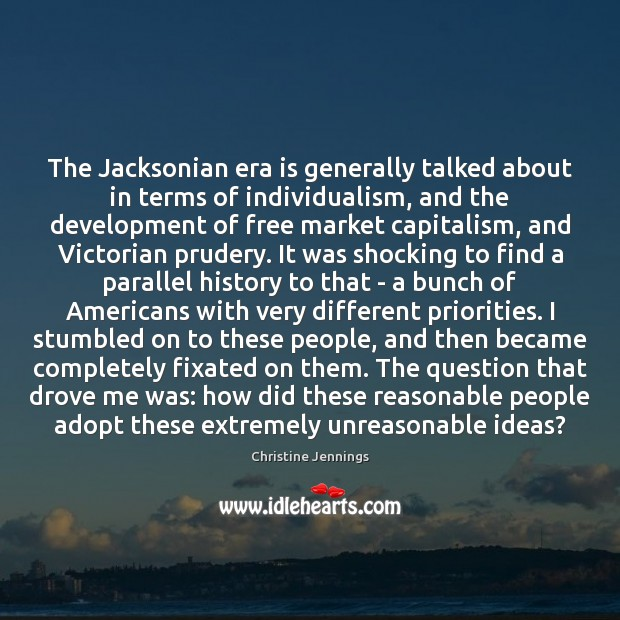 The Jacksonian era is generally talked about in terms of individualism, and Image