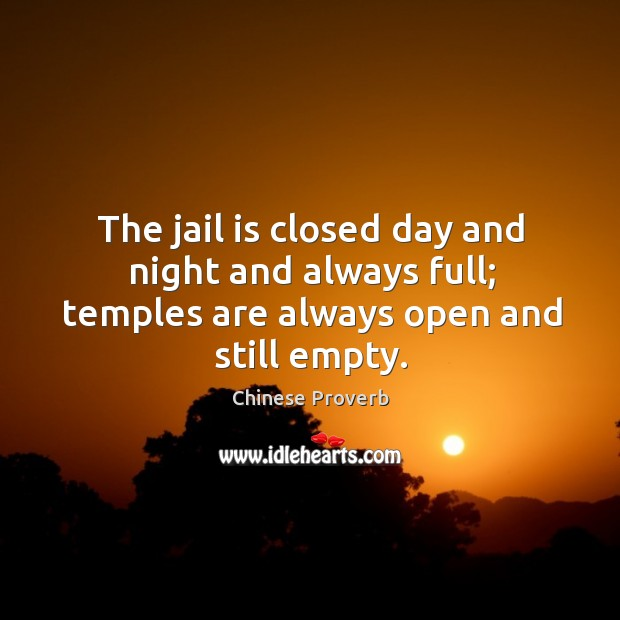 Image, The jail is closed day and night and always full; temples are always open and still empty.